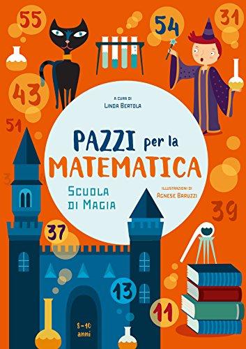 Scuola di magia. Pazzi per la matematica. Con adesivi. Ediz. a colori