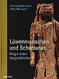 Löwenmenschen und Schamanen: Magie in der Vorgeschichte - Andrea Zeeb-Lanz