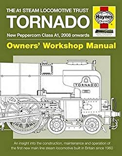 The A1 Steam Locomotive Trust Tornado - New Peppercorn Class A1, 2008 onwards: An insight into the construction, maintenance and operation of the ... Britain since 1960 (Owners' Workshop Manual)