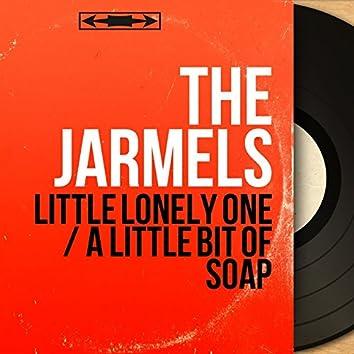 Little Lonely One / A Little Bit of Soap (Mono Version)