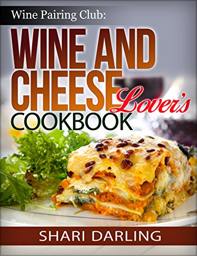 WINE PAIRING CLUG: WINE AND CHEESE LOVER'S COOKBOOK: Discover simple and gourmet...
