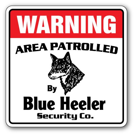 Blue Heeler Security Sign Area Patrolled by Dog Cattle Livestock Breed pet Lover