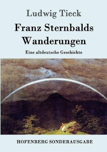 Franz Sternbalds Wanderungen: Eine altdeutsche Geschichte