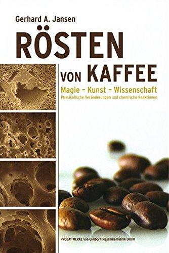 Rösten von Kaffee. Magie - Kunst - Wissenschaft /Physikalische Veränderungen und chemische Reaktionen