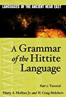 A Grammar of the Hittite Language: Tutorial (Languages of the Ancient Near East)