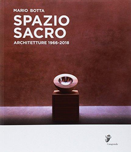 Mario Botta. Spazio sacro. Architetture 1966-2018. Catalogo della mostra (Locarno, 25 marzo-12 agosto 2018). Ediz. illustrata