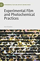 Experimental Film and Photochemical Practices (Experimental Film and Artists' Moving Image)