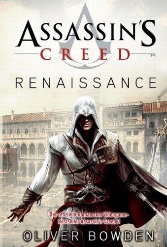 Assassin's Creed Band 1: Renaissance: Der offizielle Roman zum Videogamebestseller Assassin's Creed...