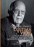 ultima voce (L'): Vittore Bocchetta, ribelle, antifascista, deportato, esule, artista....