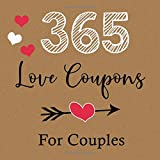 365 Love Coupons For Couples: Romantic Coupons Book - Love Gift For Two - 52 Weeks Of Love And Appreciation For Couples