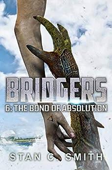 Bridgers 6: The Bond of Absolution (Bridgers Series) by [Stan C. Smith]