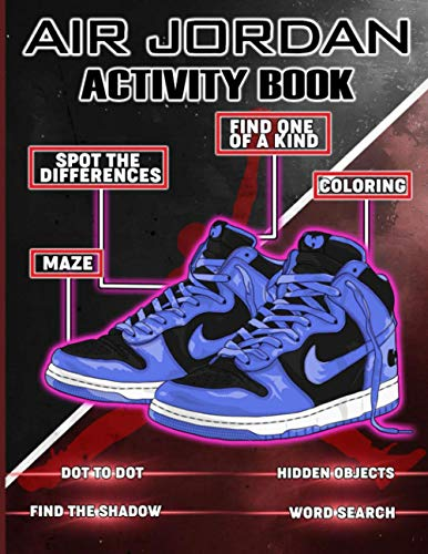 Air Jordan Activity Book: Adult, Kid Coloring, Hidden Objects, Maze, Spot Differences, Dot To Dot, Find Shadow, Word Search, One Of A Kind Activities Books