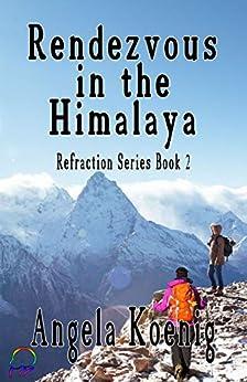 Rendezvous in the Himalaya (Refraction Book 2) by [Angela Koenig]