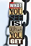 What You See Is What You Get (English Edition)