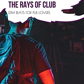 The Rays Of Club - EDM Beats For Pub Lovers