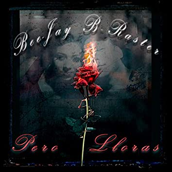 Pero Lloras (feat. Bee Jay & B-RASTER)