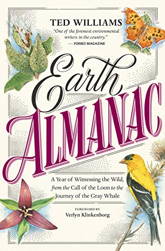 amazin link Earth Almanac: A Year of Witnessing the Wild, from the Call of the Loon to the Journey of the Gray Whale by [Ted Williams, Verlyn Klinkenborg]