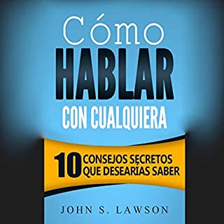 Cómo hablar con cualquiera [How to Talk to Anyone]     10 consejos secretos que desearías saber               By:                                                                                                                                 John S. Lawson                               Narrated by:                                                                                                                                 Alfonso Sales                      Length: 1 hr and 9 mins     14 ratings     Overall 3.2