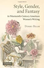 Style, Gender, and Fantasy in Nineteenth-Century American Women's Writing (Cambridge Studies in American Literature and Culture Book 160)
