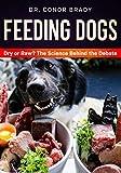 Feeding Dogs: The Science Behind The Dry Versus Raw Debate