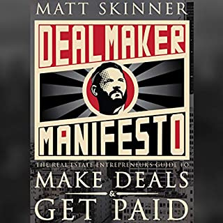 DealMaker Manifesto: The Real Estate Entrepreneur's Guide to Make Deals and Get Paid audiobook cover art