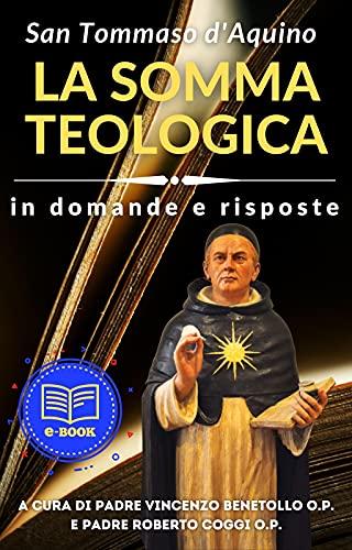 LA SOMMA TEOLOGICA DI SAN TOMMASO D'AQUINO: IN DOMANDE E RISPOSTE (Italian...
