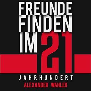 Freunde finden im 21. Jahrhundert                   Autor:                                                                                                                                 Alexander Wahler                               Sprecher:                                                                                                                                 Alexander Wahler                      Spieldauer: 5 Std. und 38 Min.     78 Bewertungen     Gesamt 4,5