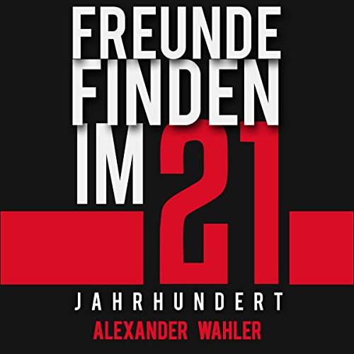 Freunde finden im 21. Jahrhundert [Find Friends in the 21st Century] audiobook cover art