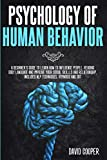 Psychology of Human Behavior: A beginner's guide to learn how to influence people, reading body language and improve your social skills and relationship