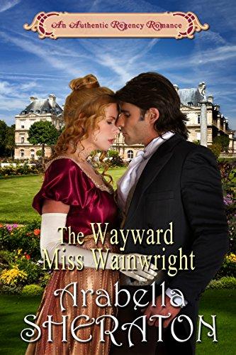 Book: The Wayward Miss Wainwright - An Authentic Regency Romance by Arabella Sheraton