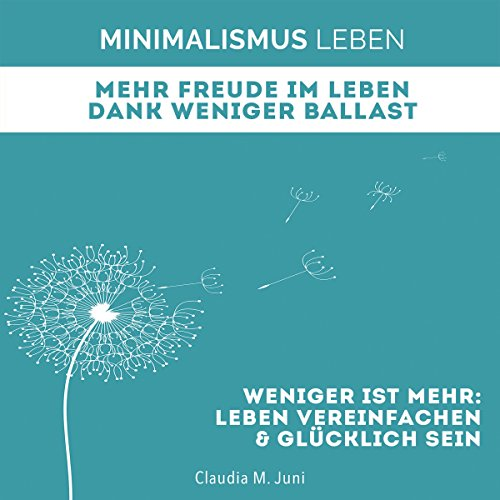 Minimalismus Leben - Mehr Freude im Leben Dank weniger Ballast: Weniger ist Mehr [Minimalist Life] audiobook cover art
