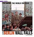 TV Shows the World Freedom as the Berlin Wall Falls: 4D an Augmented Reading Experience (Captured Television History: 4D Book)