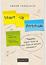 Start-up attitude - Adoptez l'esprit start-up pour faire du business autrement d'Adrien Tsagliotis