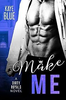 Make Me (Dirty Royals Book 1) by [Kaye Blue]