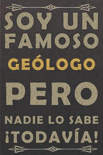SOY UN FAMOSO GEÓLOGO PERO NADIE LO SABE ¡TODAVÍA!: piel diario ,cuaderno regalo, cumpleaños original, color marrón, 120 paginas, formato a5