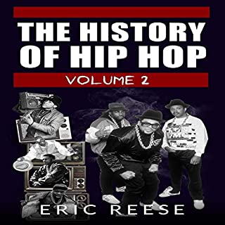 The History of Hip Hop, Volume 2                   Written by:                                                                                                                                 Eric Reese                               Narrated by:                                                                                                                                 William Butler                      Length: 4 hrs and 11 mins     Not rated yet     Overall 0.0