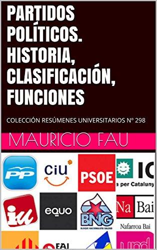 PARTIDOS POLÍTICOS. HISTORIA, CLASIFICACIÓN, FUNCIONES: COLECCIÓN RESÚMENES UNIVERSITARIOS Nº 298