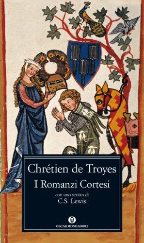 I Romanzi Cortesi: Erec e Enide - Cligès - Ivano - Lancillotto - Perceval