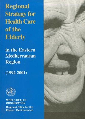 Regional Strategy for Health Care of the Elderly in the Eastern Mediterranean Region: 1992-2001: Regional Advisory Panel on Health Care of the Elderly ... Eastern Mediterranean Series, 9)