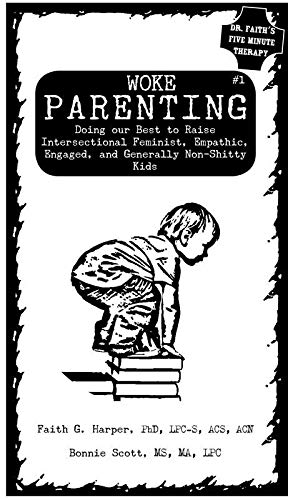 Woke Parenting #1: Doing Our Best to Raise Intersectional Feminist, Empathic, Engaged, and Generally Non-Shitty Kids (5-minute Therapy, Band 1)
