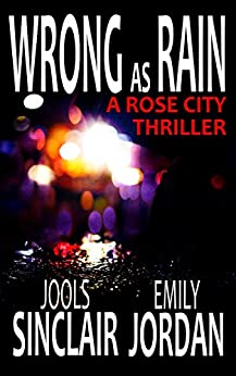 Wrong as Rain: A Rose City Thriller (The Rose City Thriller Series Book 2) by [Jools Sinclair, Emily Jordan]