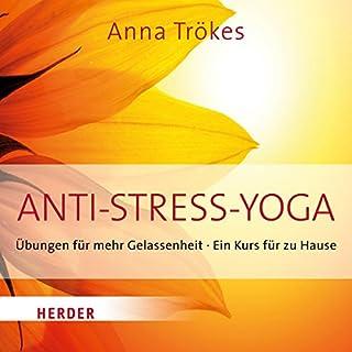 Anti-Stress-Yoga     Übungen für mehr Gelassenheit. Ein Kurs für zu Hause              Autor:                                                                                                                                 Anna Trökes                               Sprecher:                                                                                                                                 Anna Trökes                      Spieldauer: 1 Std. und 24 Min.     9 Bewertungen     Gesamt 4,9