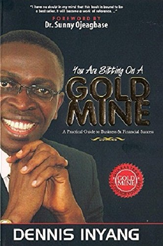 YOU ARE SITTING ON A GOLDMINE: A Practical Guide to Business & Financial Success (English Edition)