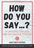 How do you say...?: A language toolbox for the english teacher