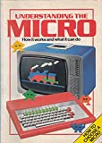 Usborne Guide to Understanding the Micro: How It Works and What It Can Do (Computers & Electronics)