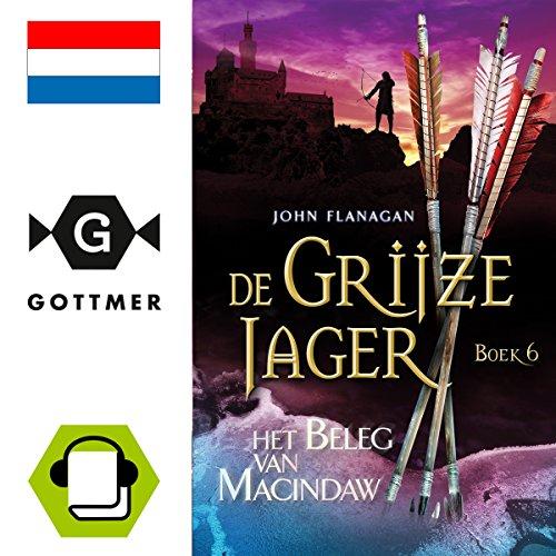 Het beleg van Macindaw     De Grijze Jager 6              Autor:                                                                                                                                 John Flanagan                               Sprecher:                                                                                                                                 Daphne van Tongeren                      Spieldauer: 9 Std. und 13 Min.     6 Bewertungen     Gesamt 4,5