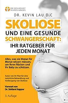 [Kevin Lau, Dr. Christel Wollenberg]のSkoliose und eine gesunde Schwangerschaft: Ihr Ratgeber fur jeden Monat: Alles, was sie Monat fur Monat wissen mussen, um Ihren Rucken und Ihr Baby zu schutzen (German Edition)