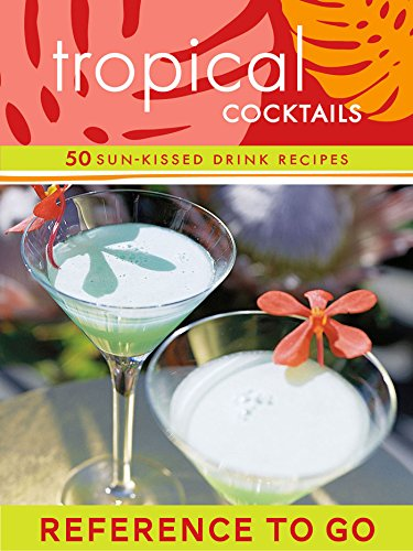 Tropical Cocktails: Reference to Go: 50 Sun-Kissed Drink Rec