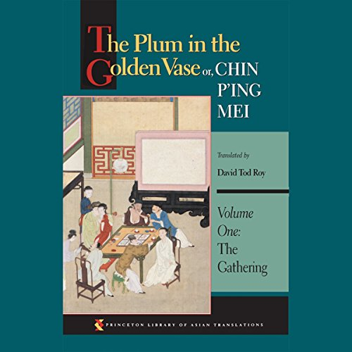 The Plum in the Golden Vase or, Chin P'ing Mei (Volume One: The Gathering)                   By:                                                                                                                                 David Tod Roy (translator)                               Narrated by:                                                                                                                                 George Backman                      Length: 17 hrs and 35 mins     16 ratings     Overall 4.2