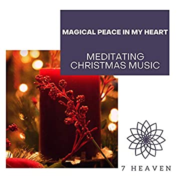 Magical Peace In My Heart - Meditating Christmas Music